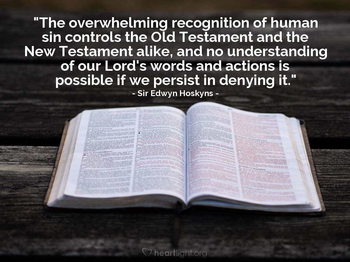 """Illustration of Sir Edwyn Hoskyns — """"The overwhelming recognition of human sin controls the Old Testament and the New Testament alike, and no understanding of our Lord's words and actions is possible if we persist in denying it."""""""