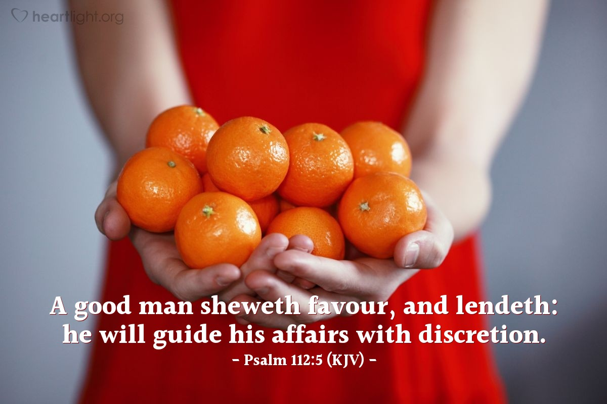 Illustration of Psalm 112:5 (KJV) — A good man sheweth favour, and lendeth: he will guide his affairs with discretion.