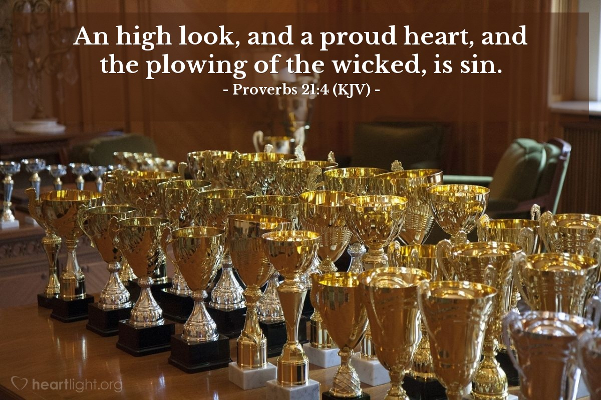 Illustration of Proverbs 21:4 (KJV) — An high look, and a proud heart, and the plowing of the wicked, is sin.