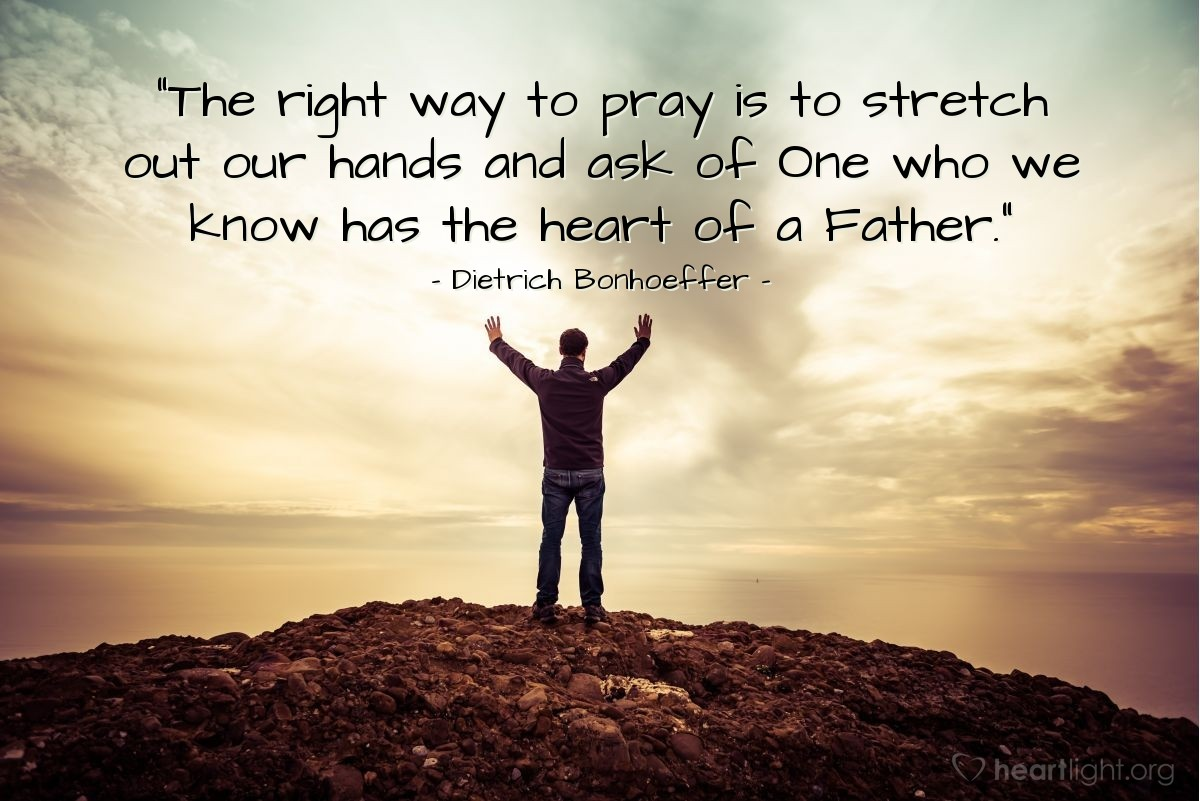 """Illustration of Dietrich Bonhoeffer — """"The right way to pray is to stretch out our hands and ask of One who we know has the heart of a Father."""""""