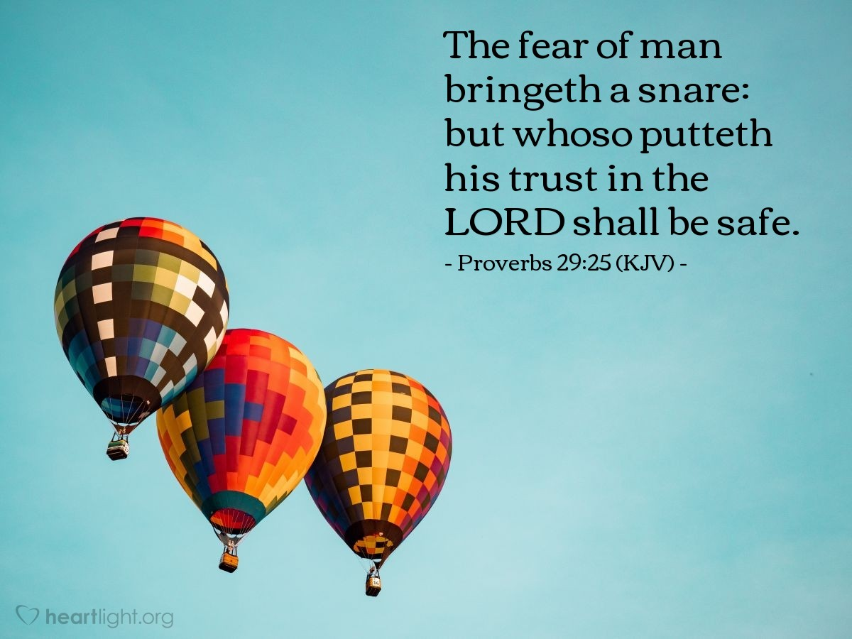Illustration of Proverbs 29:25 (KJV) — The fear of man bringeth a snare: but whoso putteth his trust in the LORD shall be safe.