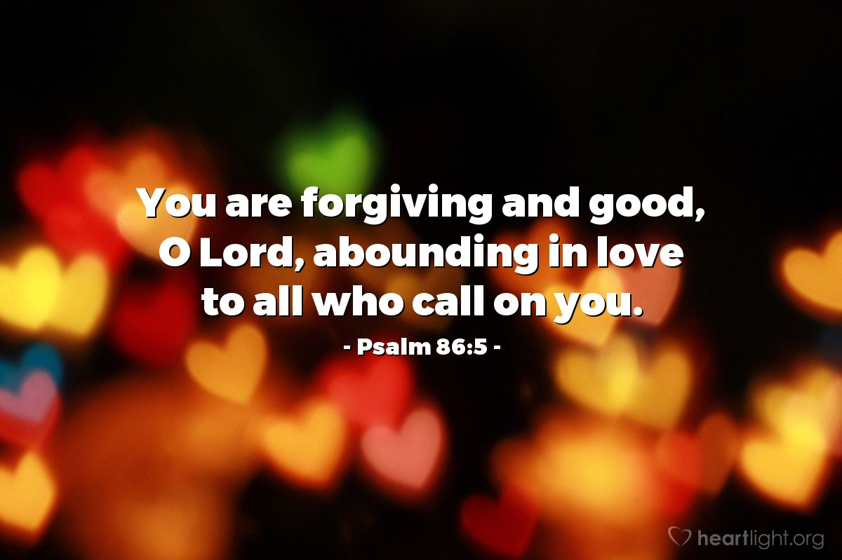Illustration of Psalm 86:5 — You are forgiving and good, O Lord, abounding in love to all who call on you.