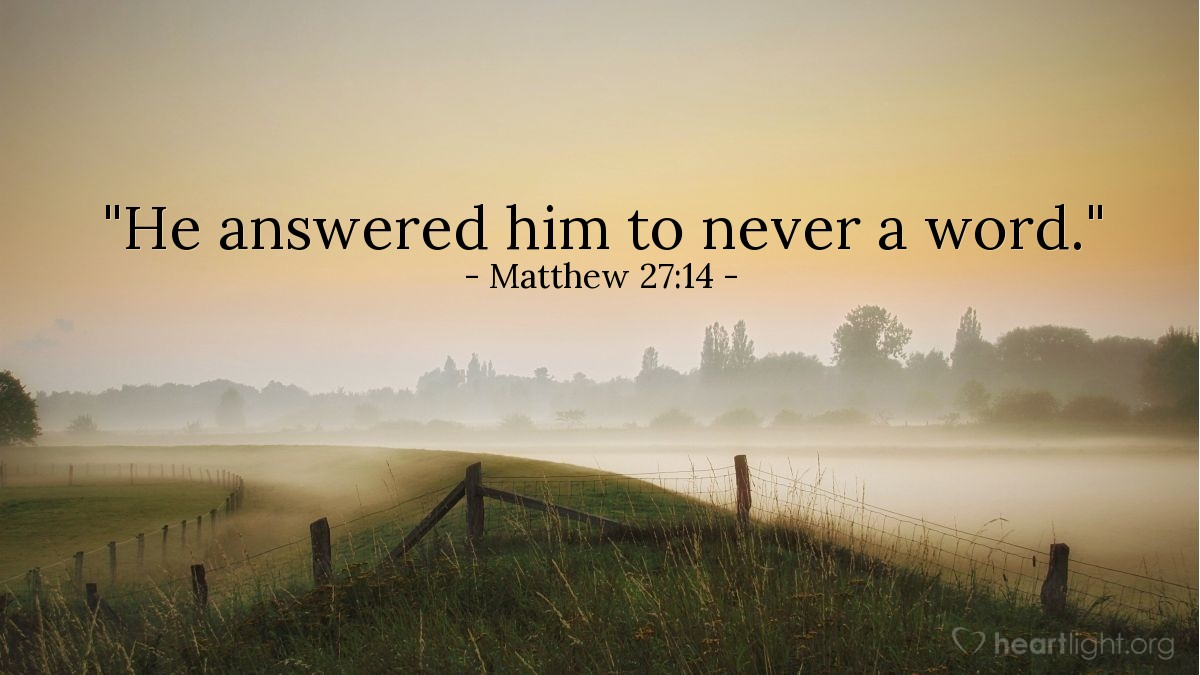 """Illustration of Matthew 27:14 — """"He answered him to never a word."""""""
