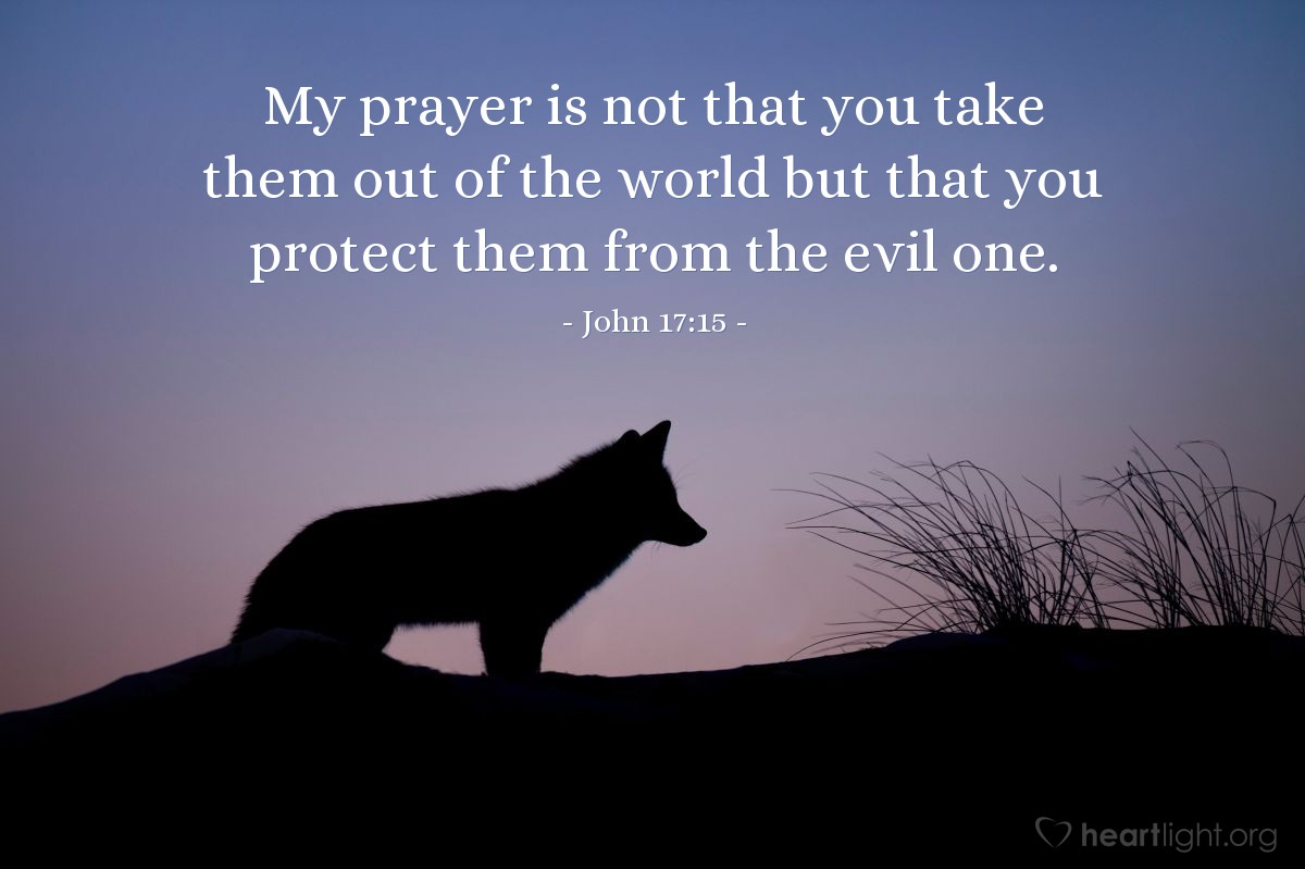 Illustration of John 17:15 — My prayer is not that you take them out of the world but that you protect them from the evil one.