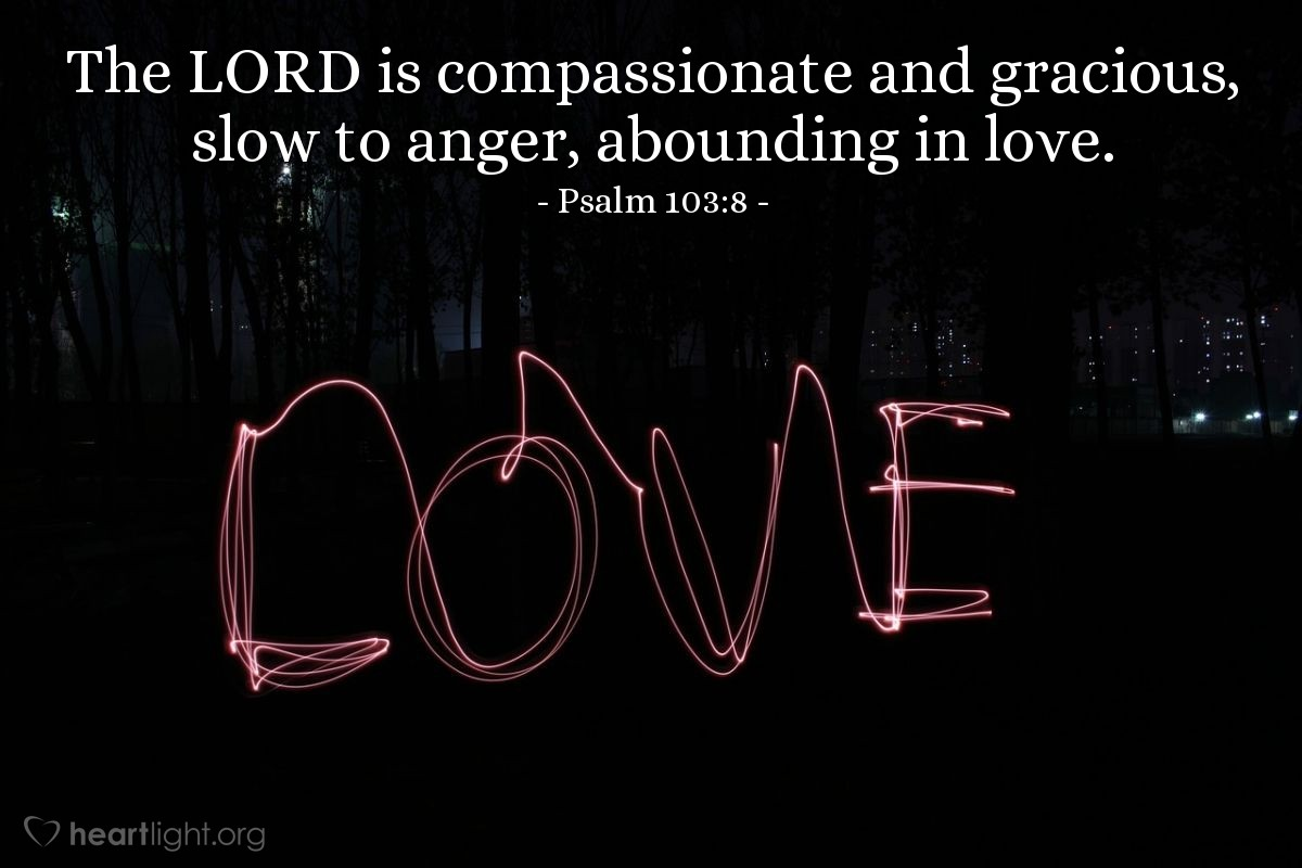Illustration of Psalm 103:8 — The LORD is compassionate and gracious, slow to anger, abounding in love.