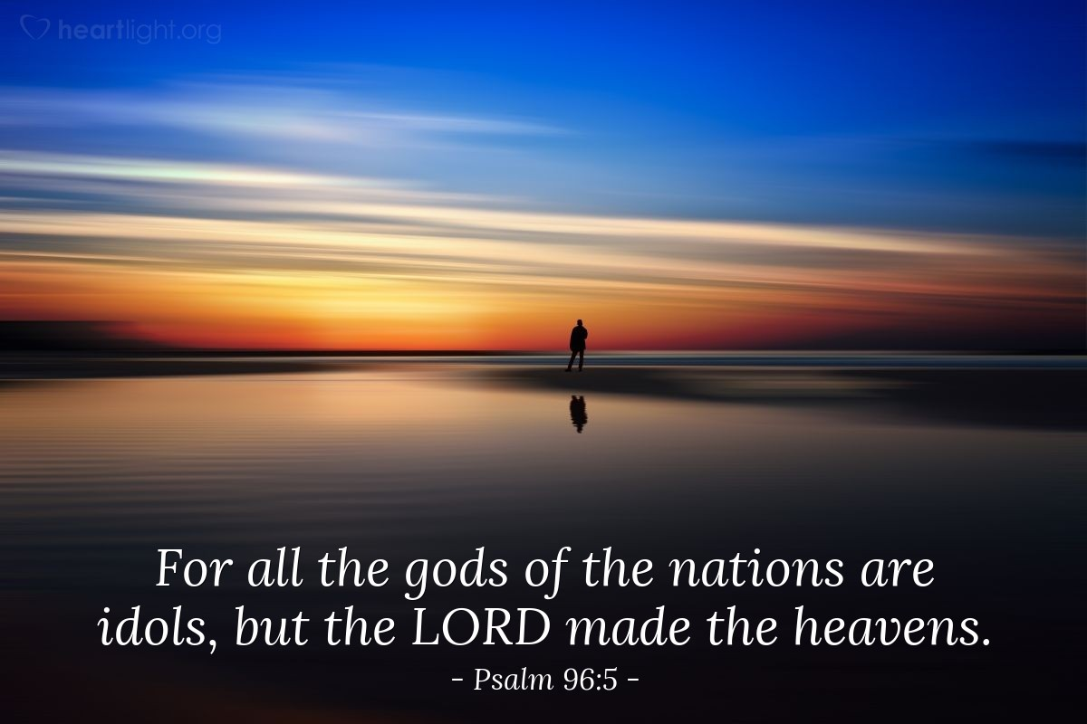 Illustration of Psalm 96:5 — For all the gods of the nations are idols, but the LORD made the heavens.