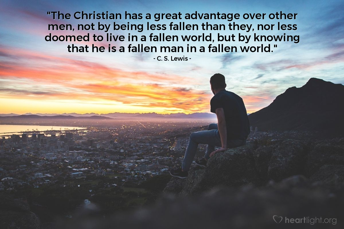 """Illustration of C. S. Lewis — """"The Christian has a great advantage over other men, not by being less fallen than they, nor less doomed to live in a fallen world, but by knowing that he is a fallen man in a fallen world."""""""