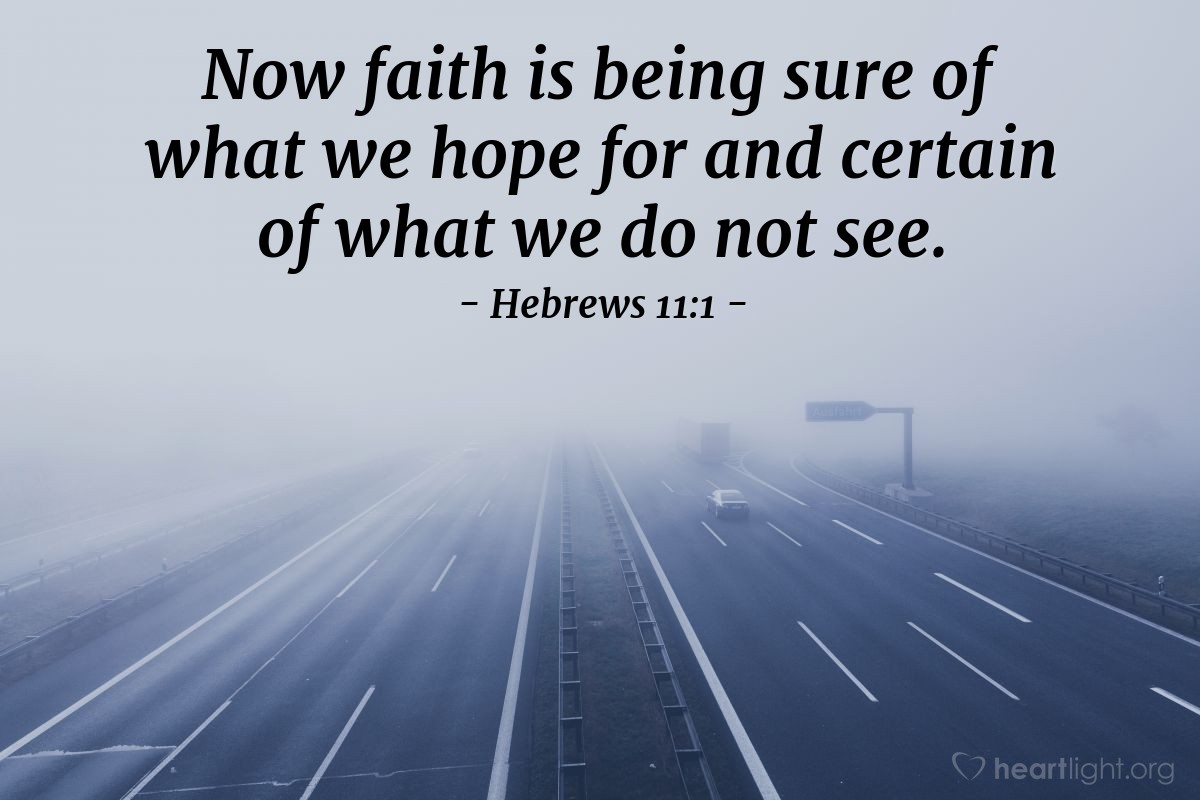 Illustration of Hebrews 11:1 — Now faith is being sure of what we hope for and certain of what we do not see.