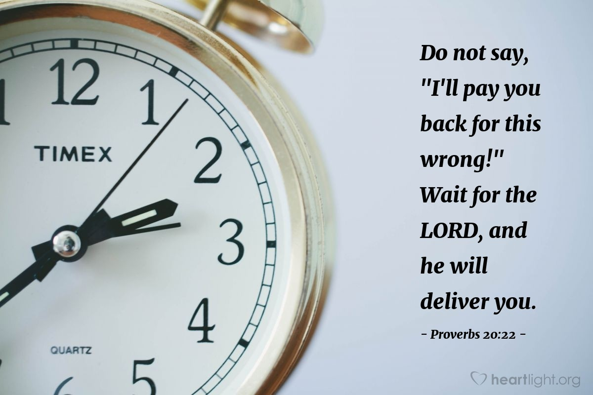 "Illustration of Proverbs 20:22 — Do not say, ""I'll pay you back for this wrong!"" Wait for the LORD, and he will deliver you."