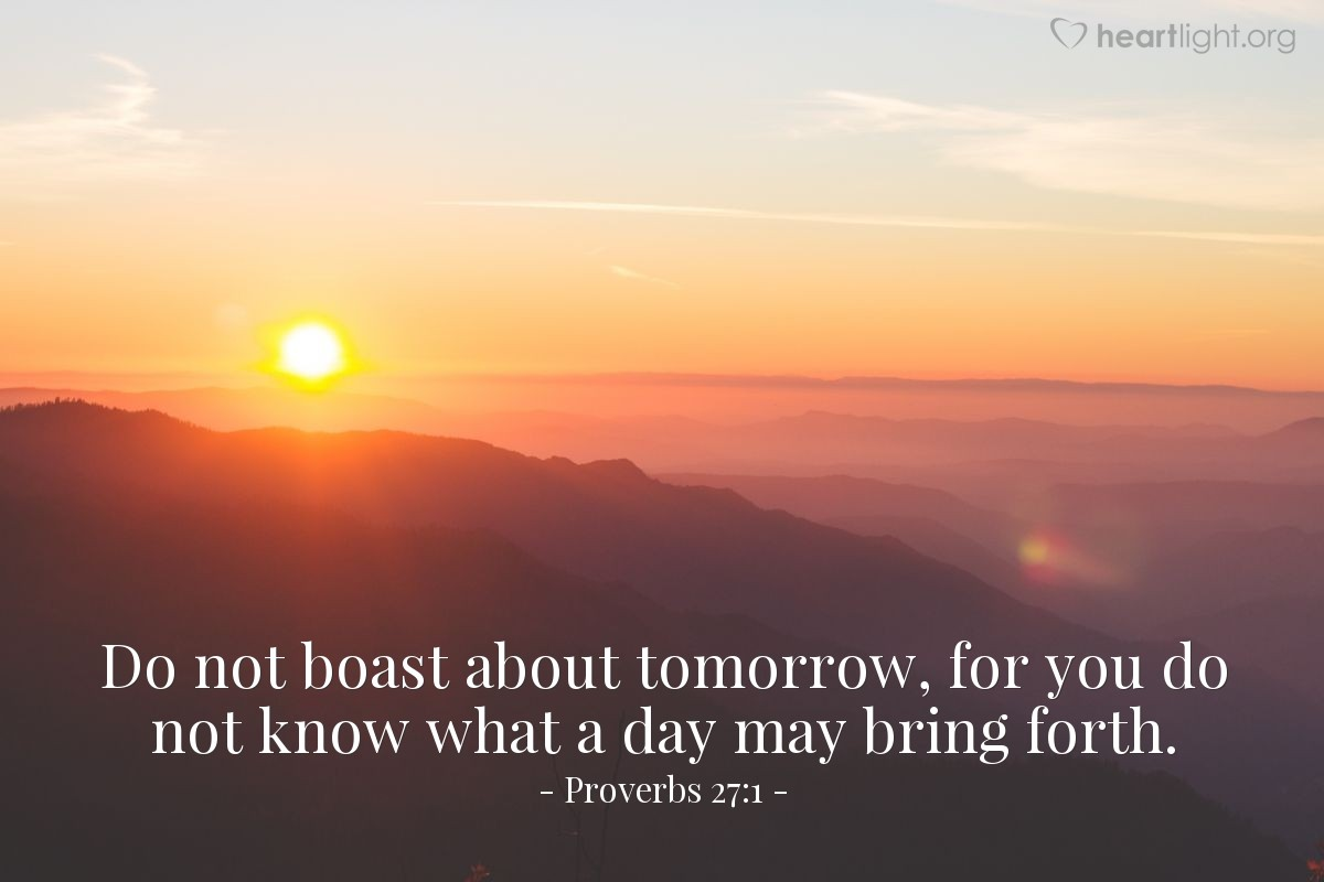 Illustration of Proverbs 27:1 — Do not boast about tomorrow, for you do not know what a day may bring forth.