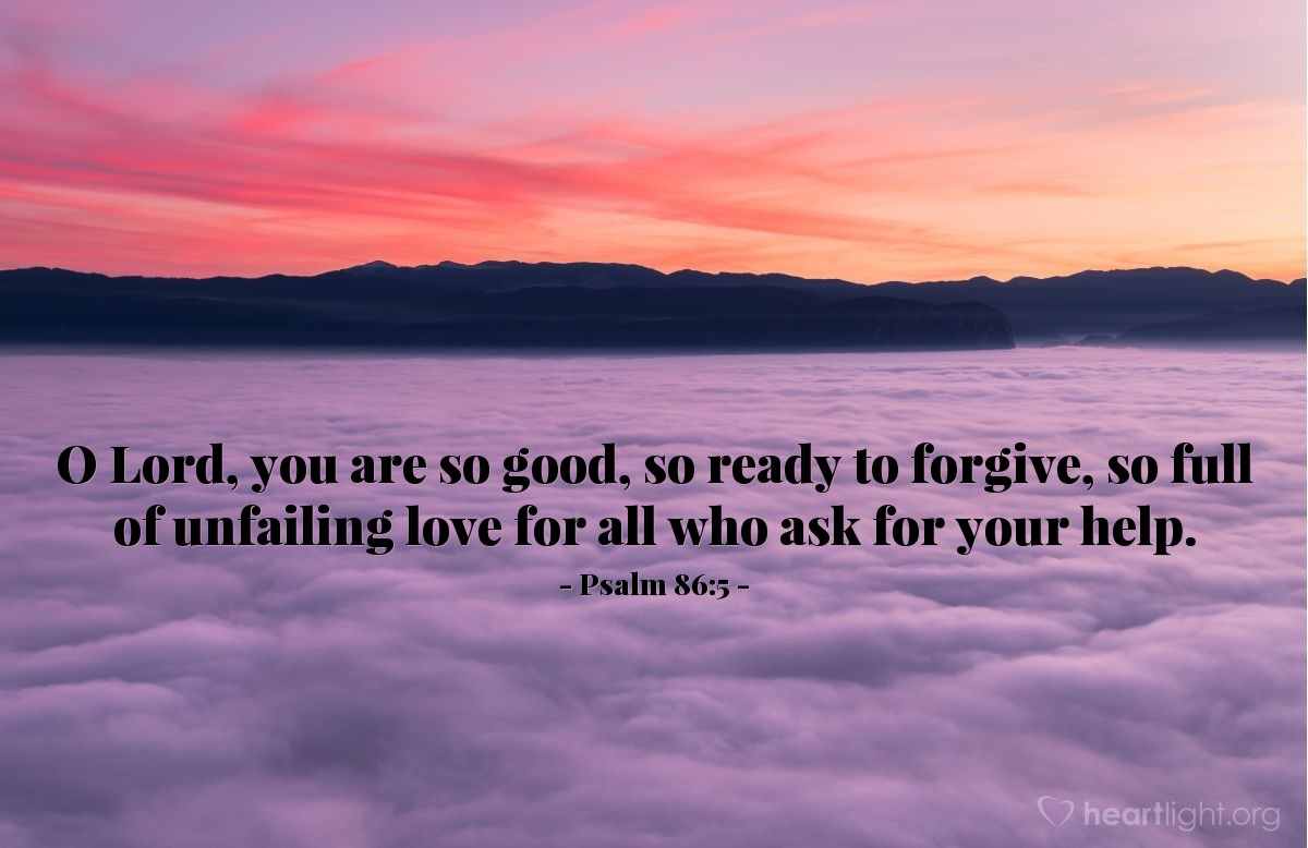 Illustration of Psalm 86:5 — O Lord, you are so good, so ready to forgive, so full of unfailing love for all who ask for your help.
