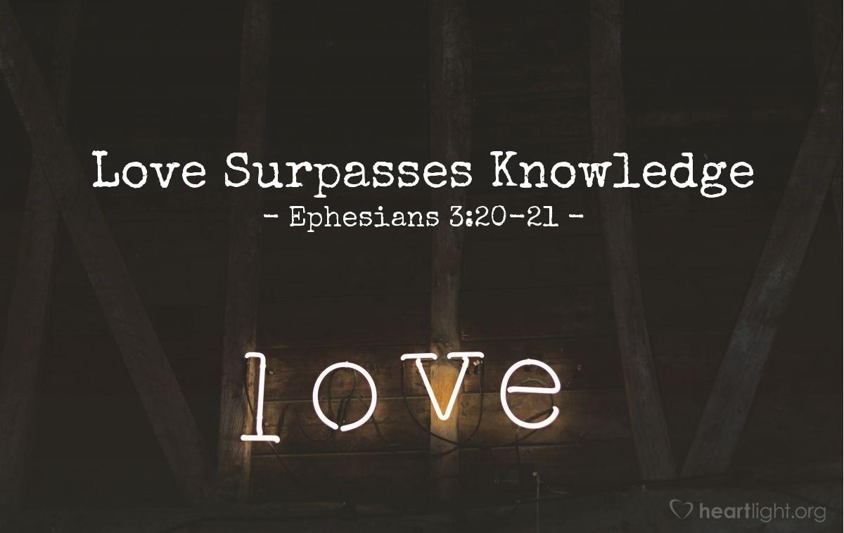 Love Surpasses Knowledge — Ephesians 3:20-21