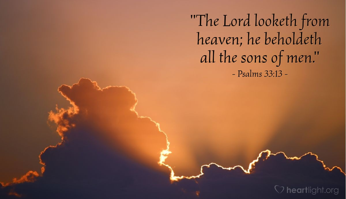 """Illustration of Psalms 33:13 — """"The Lord looketh from heaven; he beholdeth all the sons of men."""""""