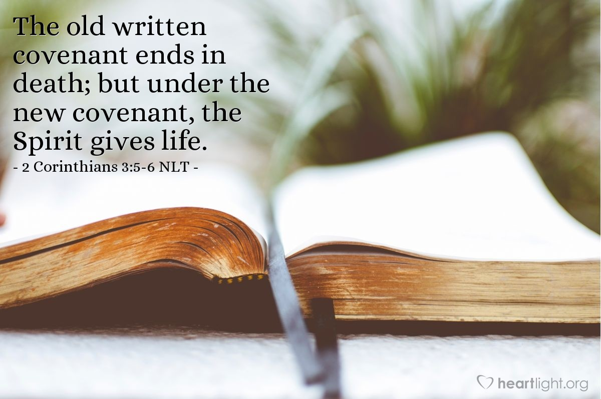 Illustration of 2 Corinthians 3:5-6 NLT —  The old written covenant ends in death; but under the new covenant, the Spirit gives life.