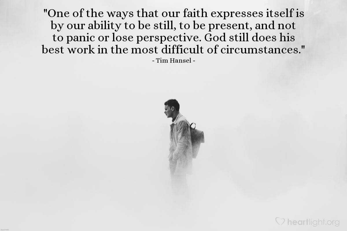 """Illustration of Tim Hansel — """"One of the ways that our faith expresses itself is by our ability to be still, to be present, and not to panic or lose perspective. God still does his best work in the most difficult of circumstances."""""""