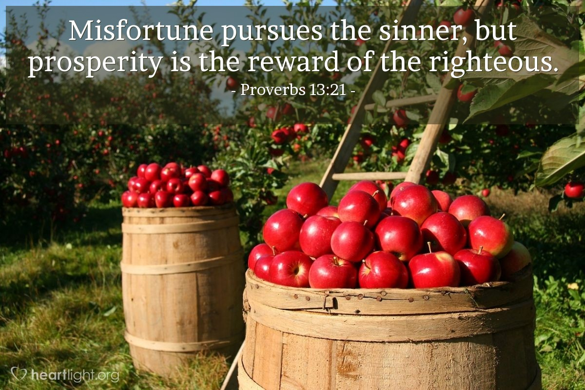 Illustration of Proverbs 13:21 — Misfortune pursues the sinner, but prosperity is the reward of the righteous.