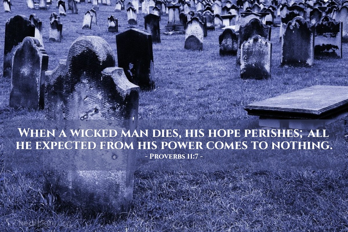 Illustration of Proverbs 11:7 — When a wicked man dies, his hope perishes; all he expected from his power comes to nothing.