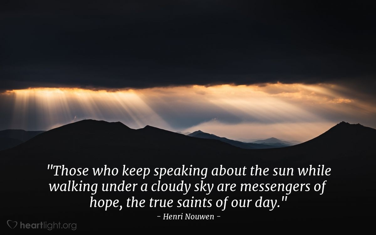 "Illustration of Henri Nouwen — ""Those who keep speaking about the sun while walking under a cloudy sky are messengers of hope, the true saints of our day."""