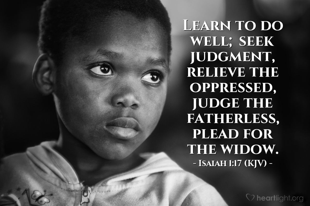 Illustration of Isaiah 1:17 (KJV) — Learn to do well; seek judgment, relieve the oppressed, judge the fatherless, plead for the widow.