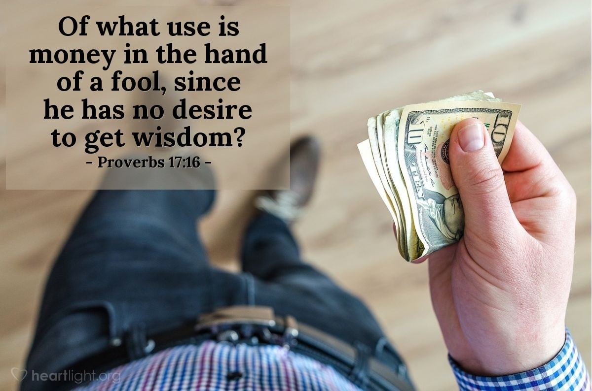 Illustration of Proverbs 17:16 — Of what use is money in the hand of a fool, since he has no desire to get wisdom?