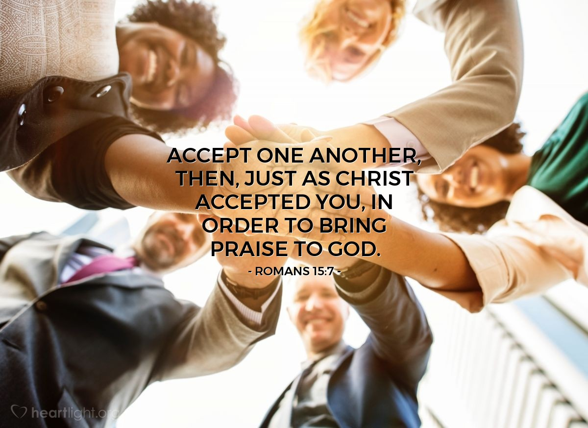 Illustration of Romans 15:7 — Accept one another, then, just as Christ accepted you, in order to bring praise to God.