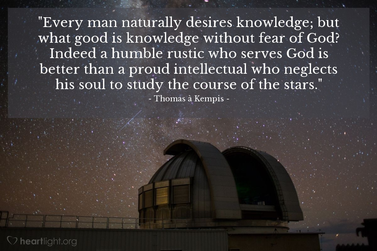 """Illustration of Thomas à Kempis — """"Every man naturally desires knowledge; but what good is knowledge without fear of God? Indeed a humble rustic who serves God is better than a proud intellectual who neglects his soul to study the course of the stars."""""""