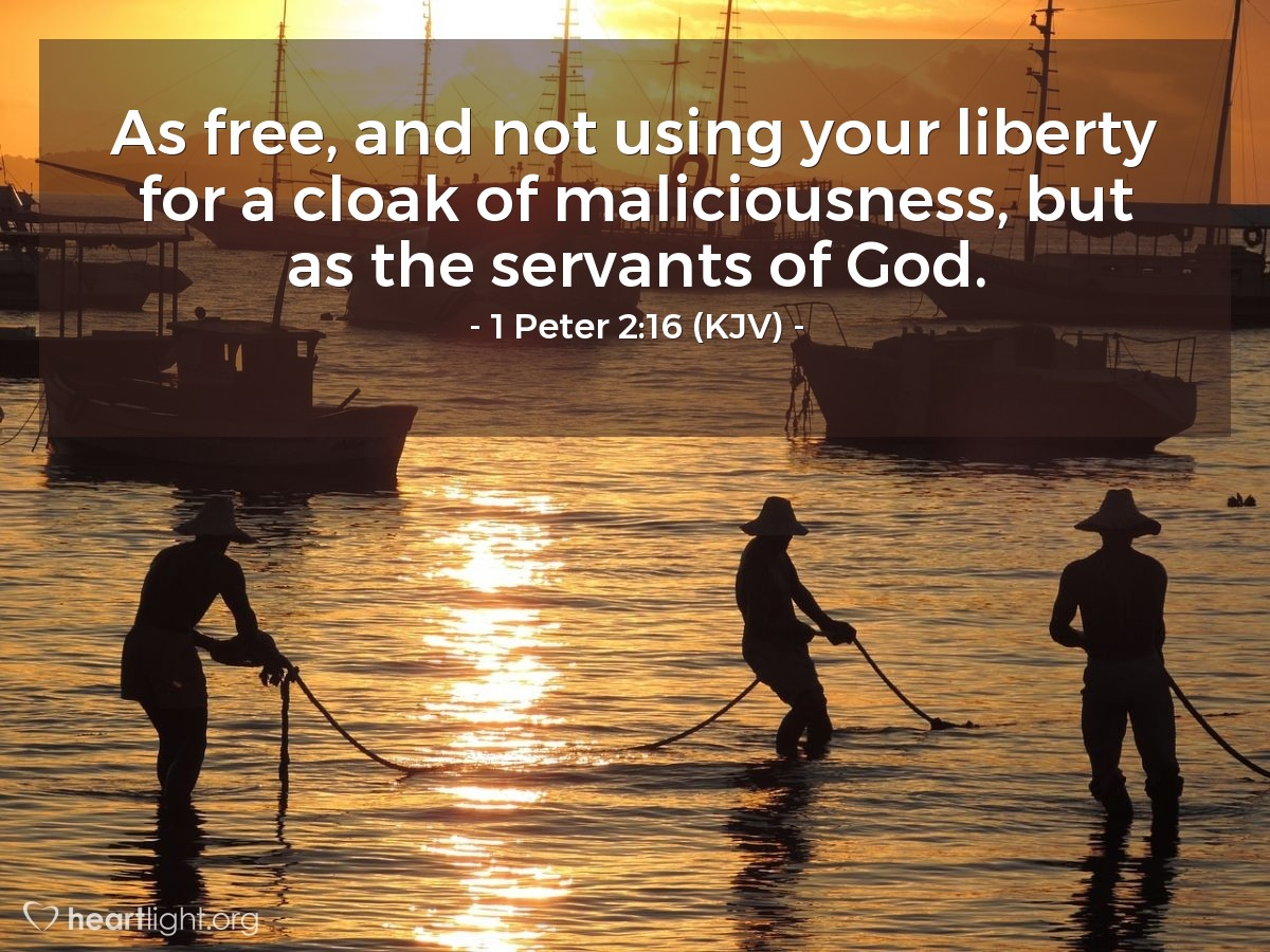 Illustration of 1 Peter 2:16 (KJV) — As free, and not using your liberty for a cloak of maliciousness, but as the servants of God.