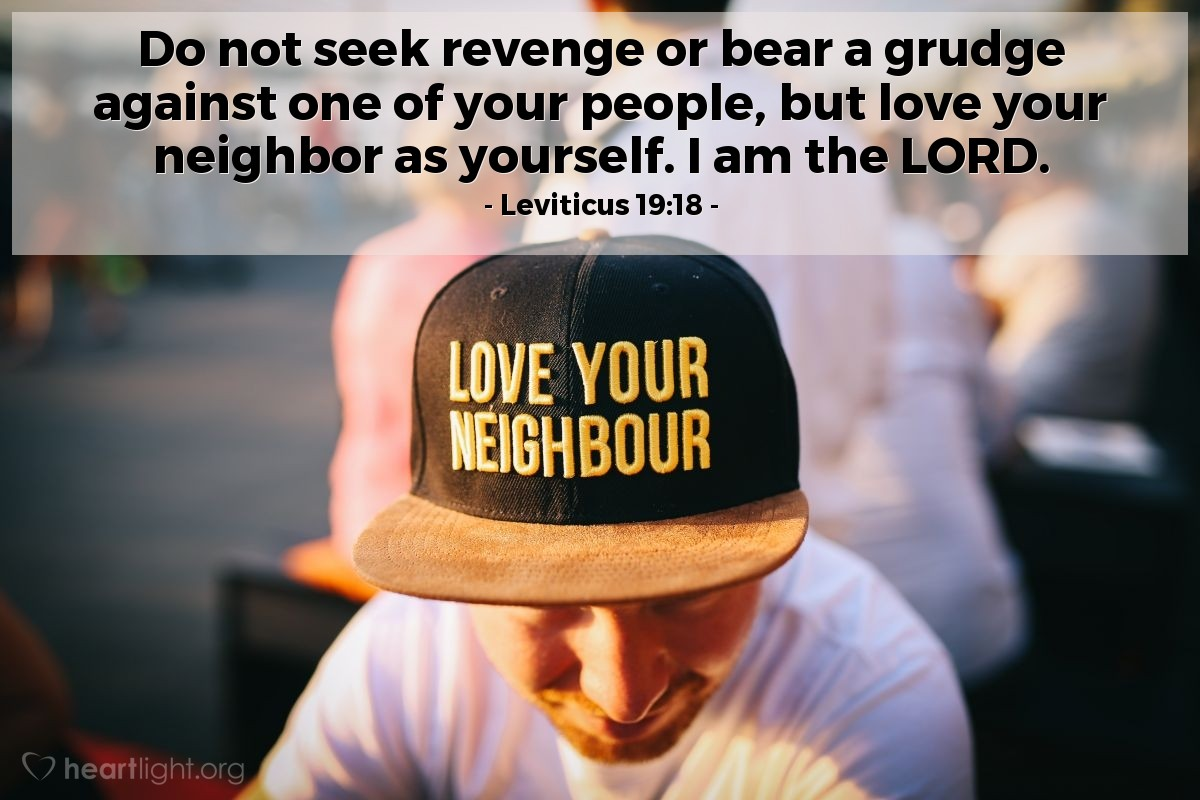 Illustration of Leviticus 19:18 — Do not seek revenge or bear a grudge against one of your people, but love your neighbor as yourself. I am the LORD.