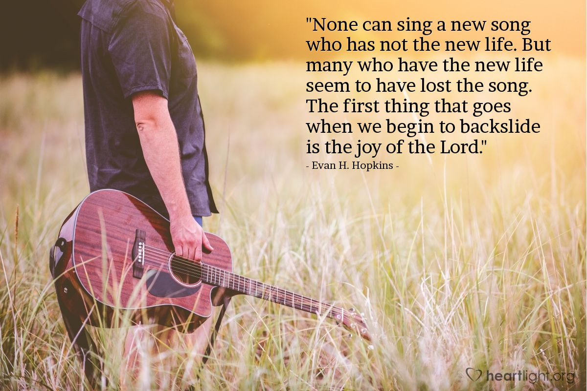 """Illustration of Evan H. Hopkins — """"None can sing a new song who has not the new life. But many who have the new life seem to have lost the song. The first thing that goes when we begin to backslide is the joy of the Lord."""""""