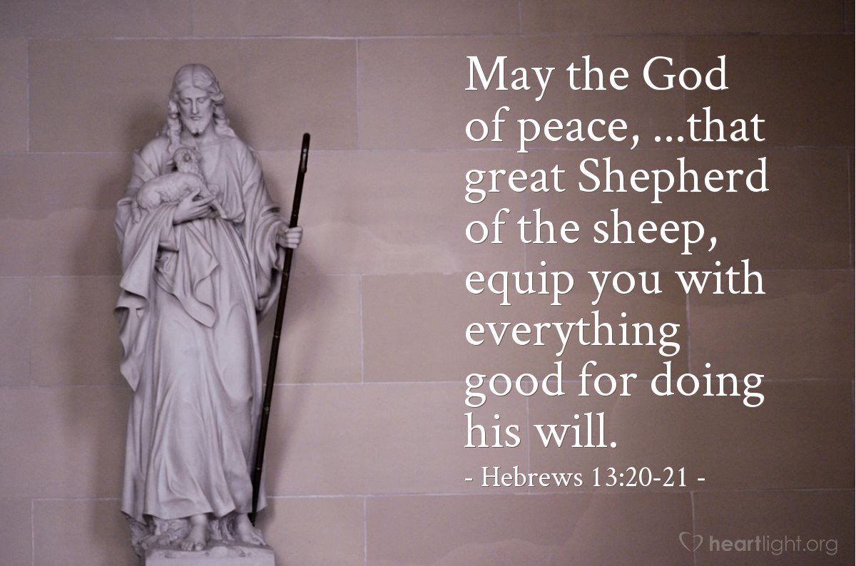 Illustration of Hebrews 13:20-21 — May the God of peace, ...that great Shepherd of the sheep, equip you with everything good for doing his will.