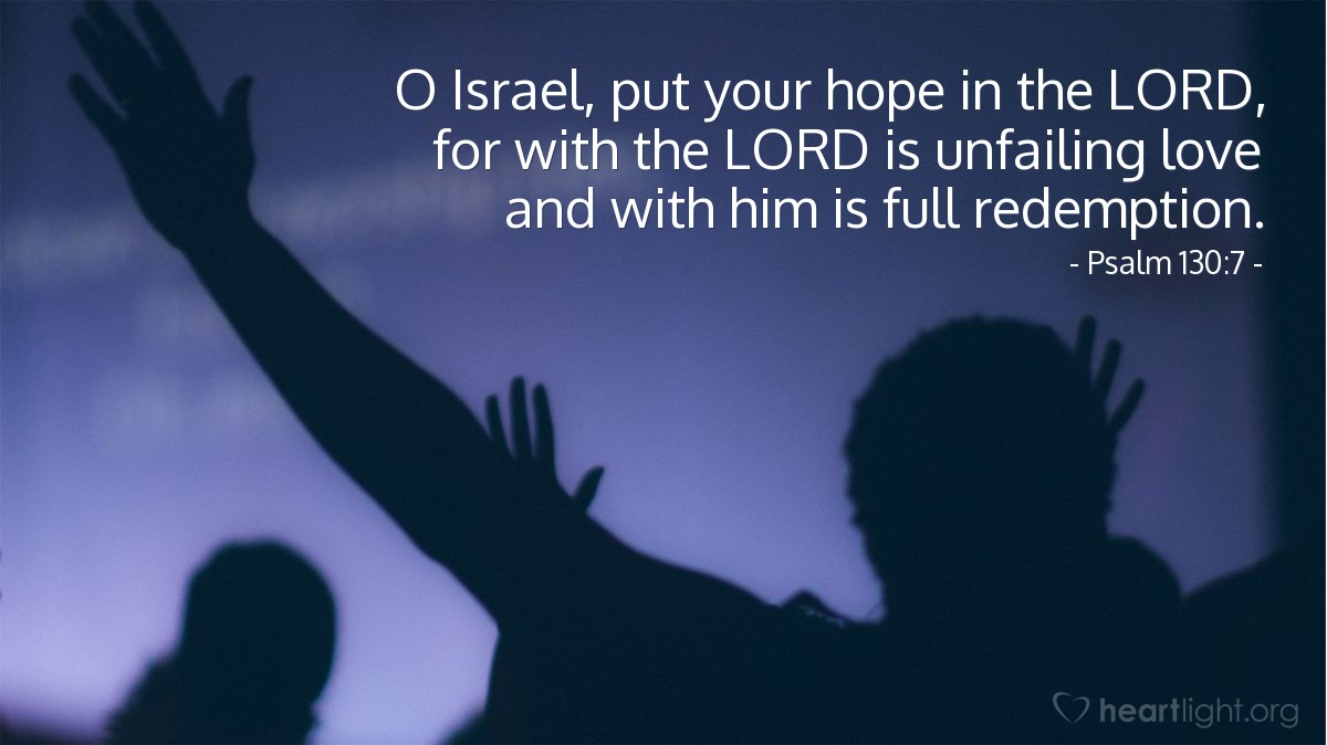 Illustration of Psalm 130:7 — O Israel, put your hope in the LORD, for with the LORD is unfailing love and with him is full redemption.