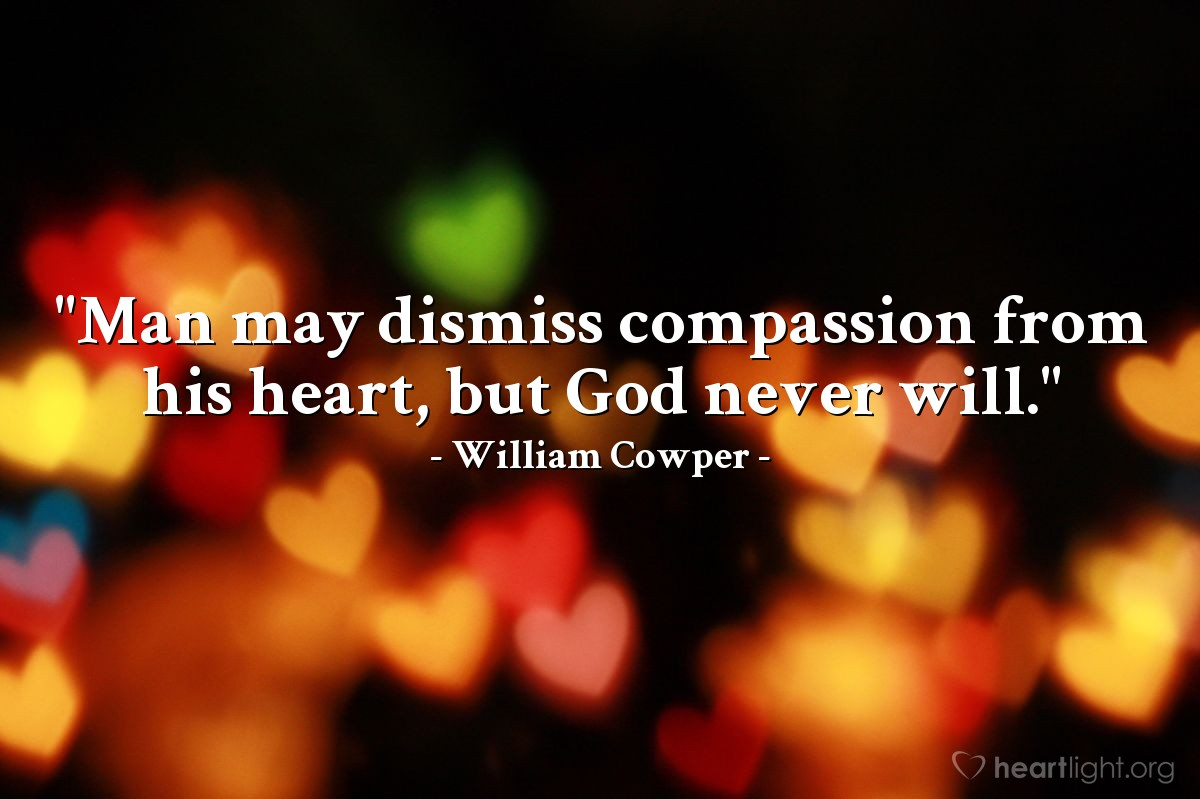 """Illustration of William Cowper — """"Man may dismiss compassion from his heart, but God never will."""""""