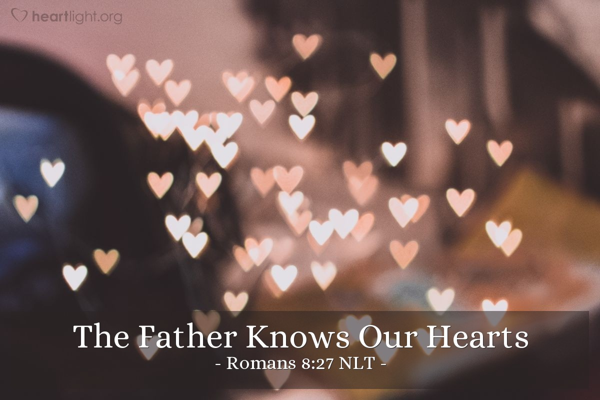 Illustration of Romans 8:27 NLT — And the Father who knows all hearts knows what the Spirit is saying, for the Spirit pleads for us believers in harmony with God's own will.