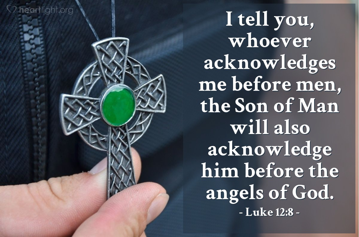 Illustration of Luke 12:8 — I tell you, whoever acknowledges me before men, the Son of Man will also acknowledge him before the angels of God.