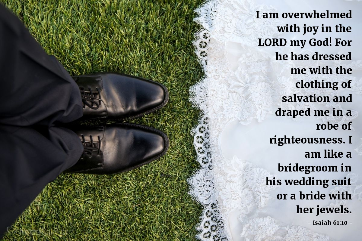 Illustration of Isaiah 61:10 — I am overwhelmed with joy in the LORD my God! For he has dressed me with the clothing of salvation and draped me in a robe of righteousness. I am like a bridegroom in his wedding suit or a bride with her jewels.