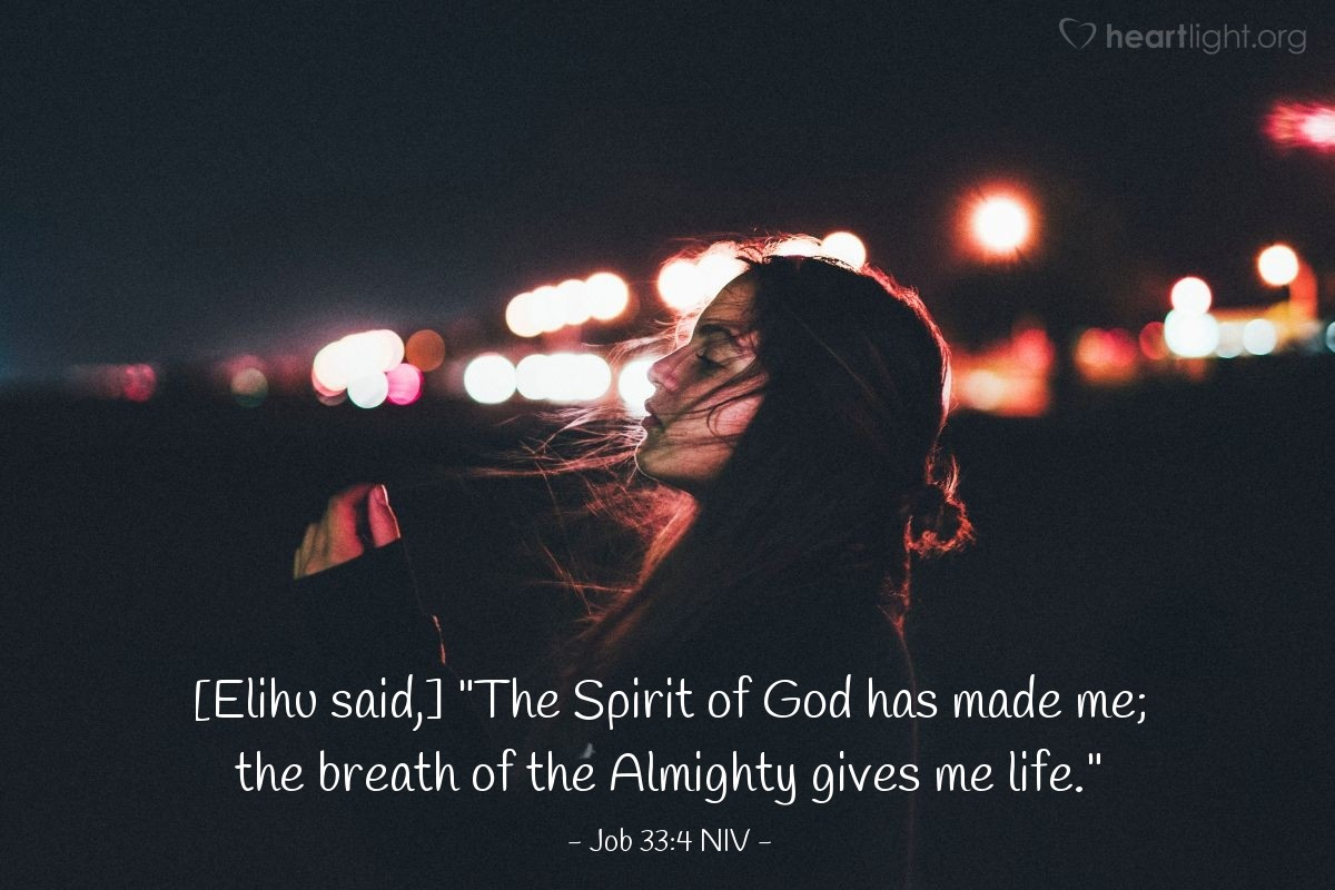 """Illustration of Job 33:4 NIV — [Elihu said,] """"The Spirit of God has made me; the breath of the Almighty gives me life."""""""