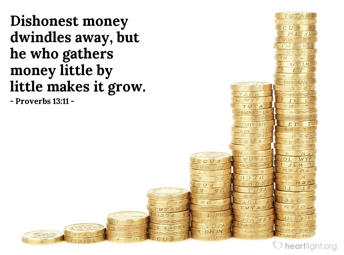 Illustration of Proverbs 13:11 — Dishonest money dwindles away, but he who gathers money little by little makes it grow.