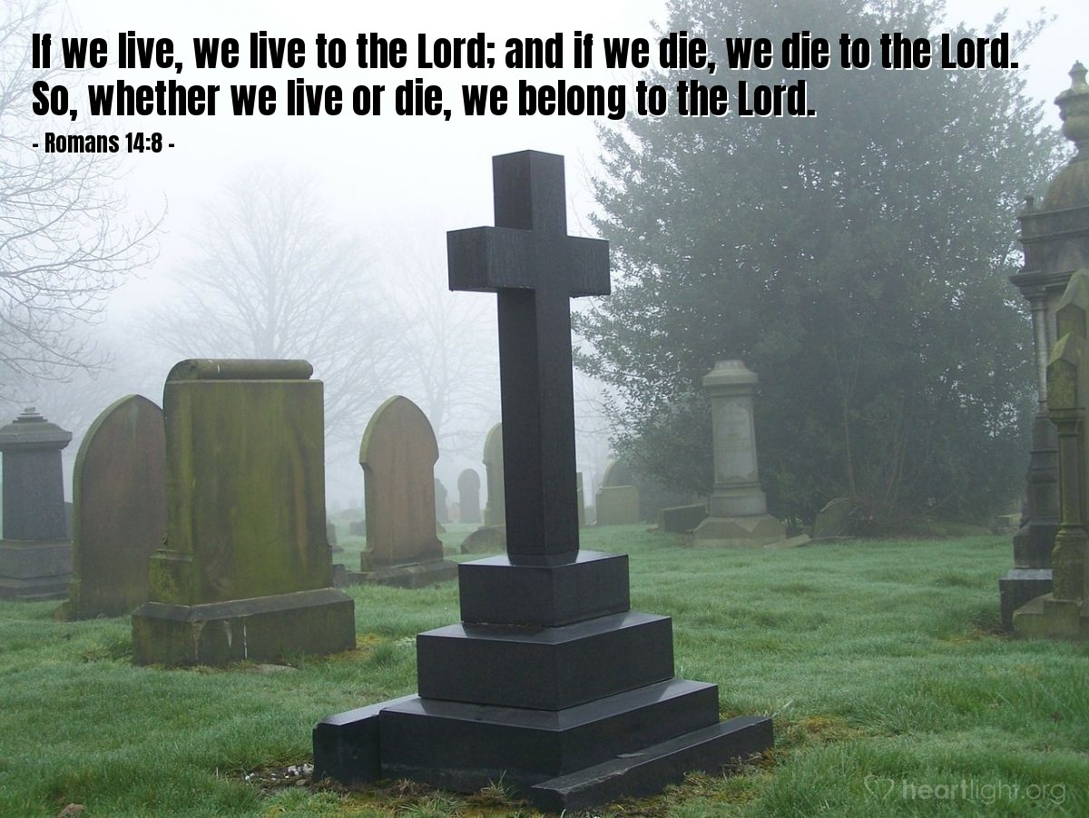 Illustration of Romans 14:8 — If we live, we live to the Lord; and if we die, we die to the Lord. So, whether we live or die, we belong to the Lord.