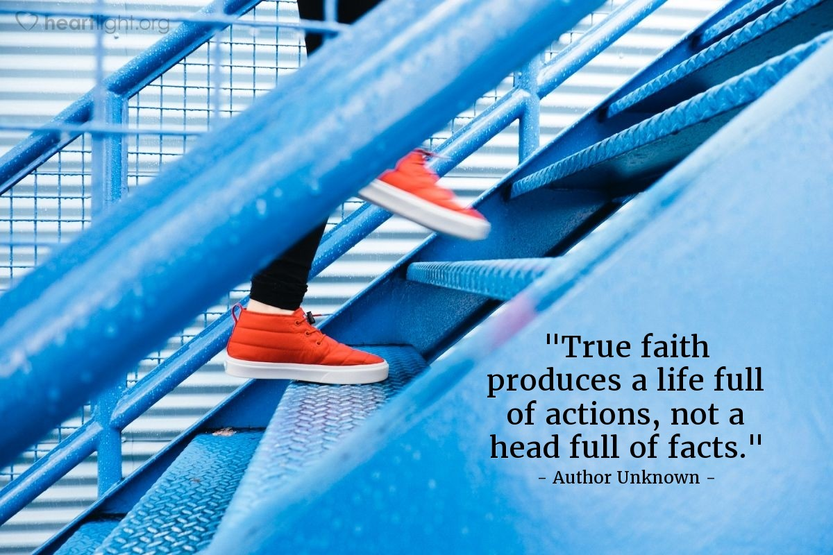 """Illustration of Author Unknown — """"True faith produces a life full of actions, not a head full of facts."""""""
