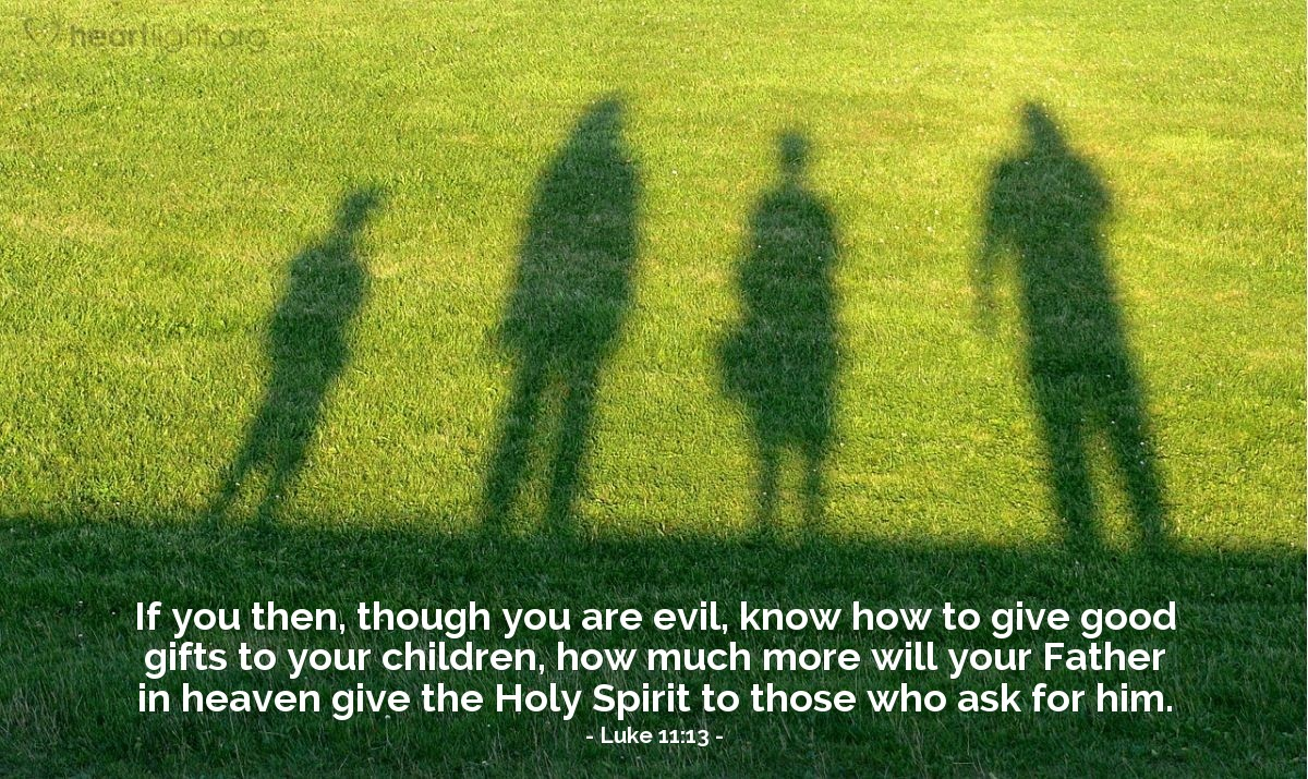 Illustration of Luke 11:13 — If you then, though you are evil, know how to give good gifts to your children, how much more will your Father in heaven give the Holy Spirit to those who ask for him.