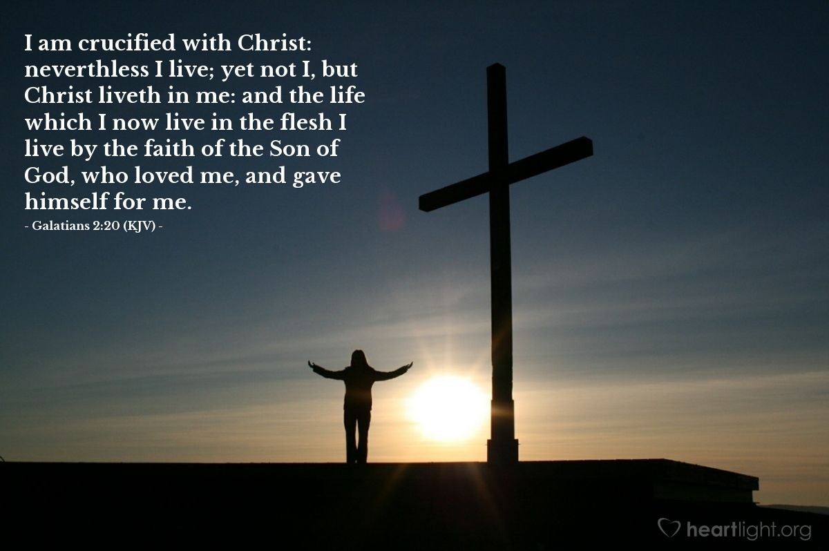 Illustration of Galatians 2:20 (KJV) — I am crucified with Christ: neverthless I live; yet not I, but Christ liveth in me: and the life which I now live in the flesh I live by the faith of the Son of God, who loved me, and gave himself for me.