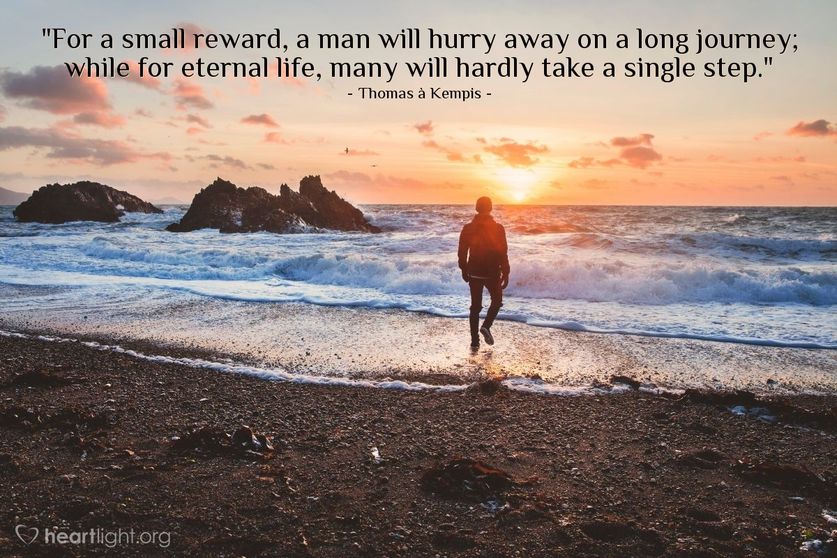 """Illustration of Thomas à Kempis — """"For a small reward, a man will hurry away on a long journey; while for eternal life, many will hardly take a single step."""""""