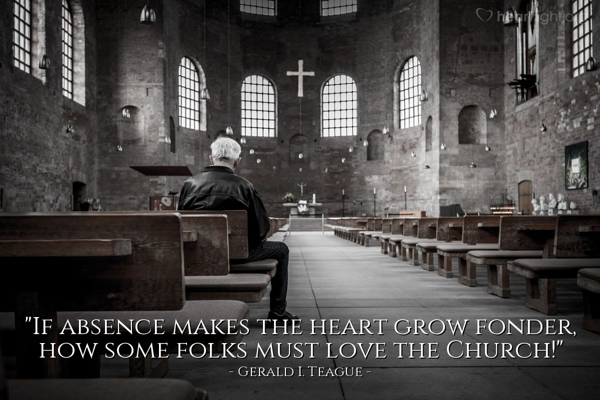 """Illustration of Gerald I. Teague — """"If absence makes the heart grow fonder, how some folks must love the  Church!"""""""