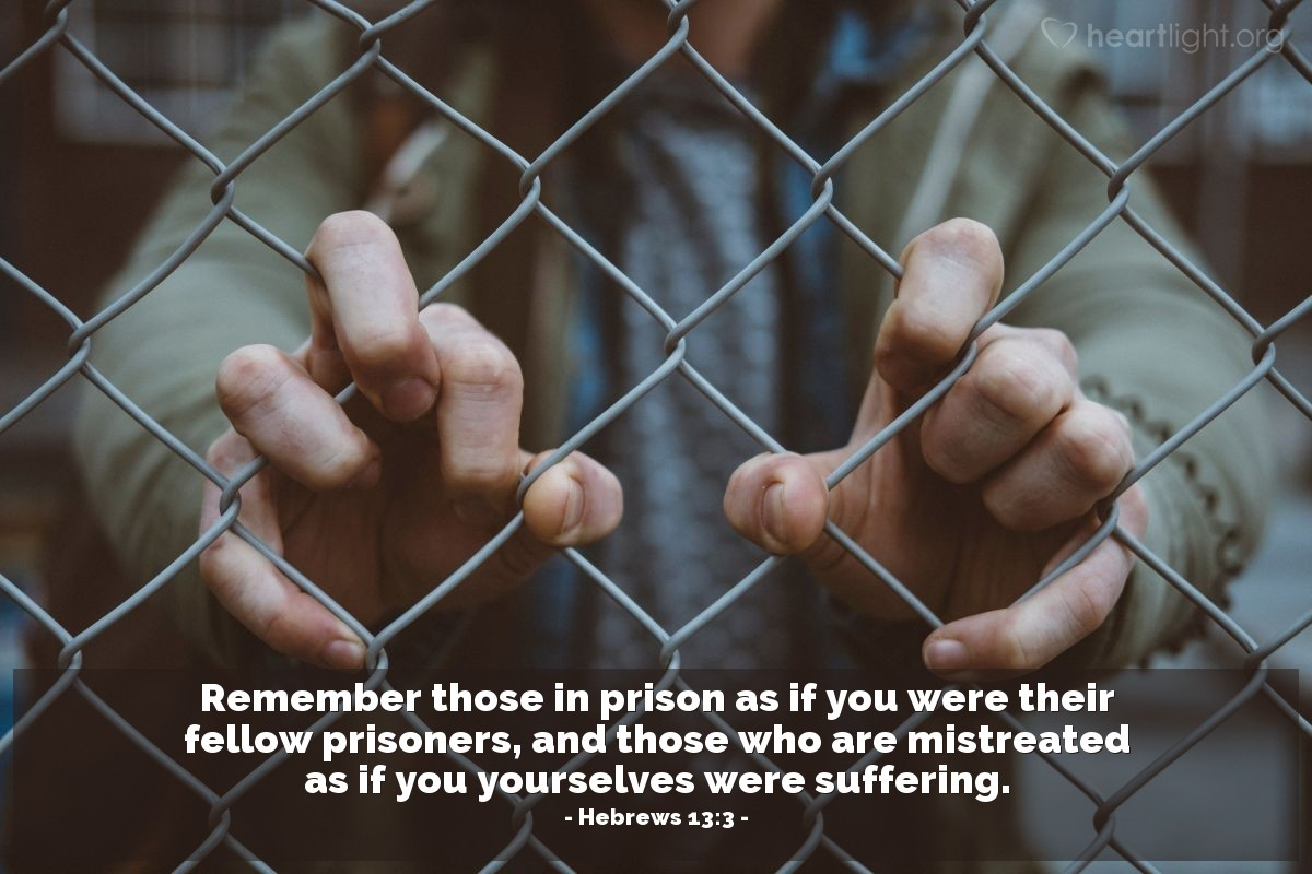 Illustration of Hebrews 13:3 — Remember those in prison as if you were their fellow prisoners, and those who are mistreated as if you yourselves were suffering.