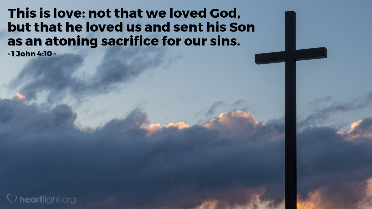 Illustration of 1 John 4:10 — This is love: not that we loved God, but that he loved us and sent his Son as an atoning sacrifice for our sins.