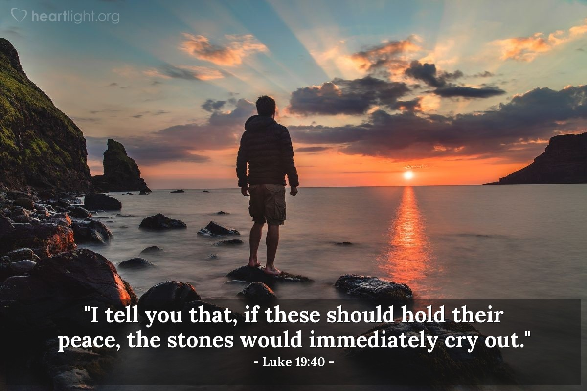 "Illustration of Luke 19:40 — ""I tell you that, if these should hold their peace, the stones would immediately cry out."""