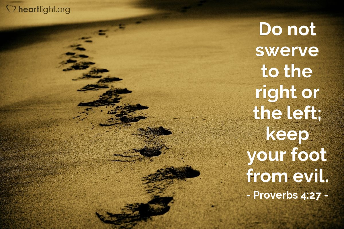 Illustration of Proverbs 4:27 — Do not swerve to the right or the left; keep your foot from evil.