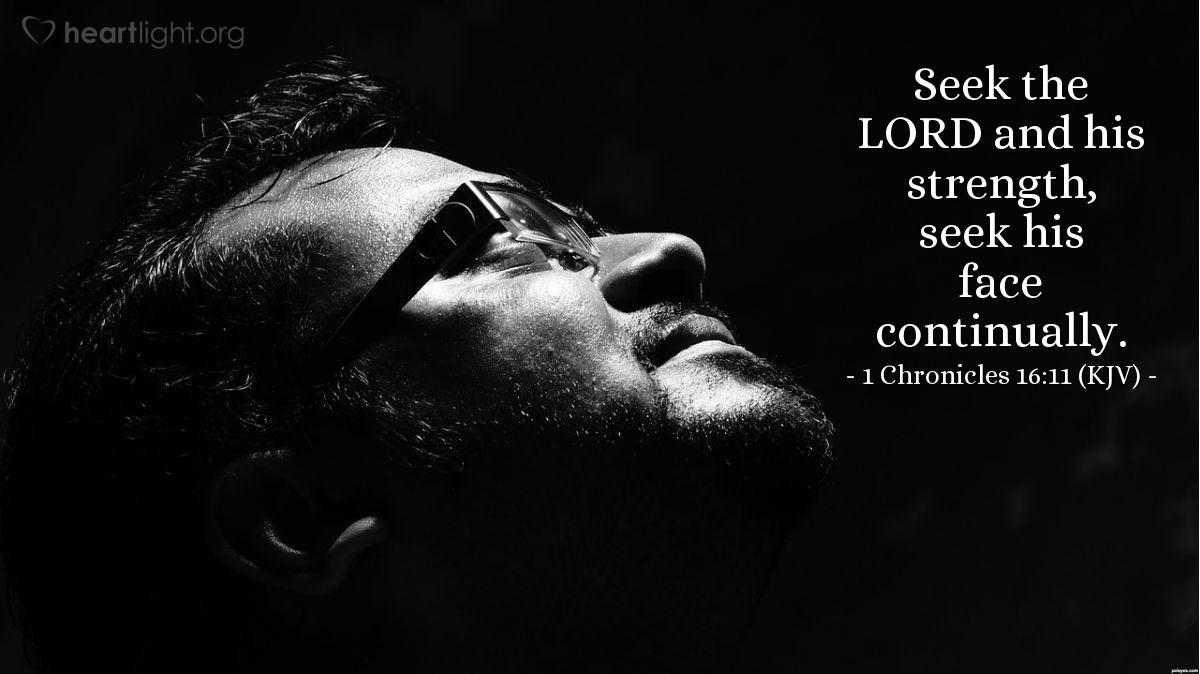 Illustration of 1 Chronicles 16:11 (KJV) — Seek the LORD and his strength, seek his face continually.