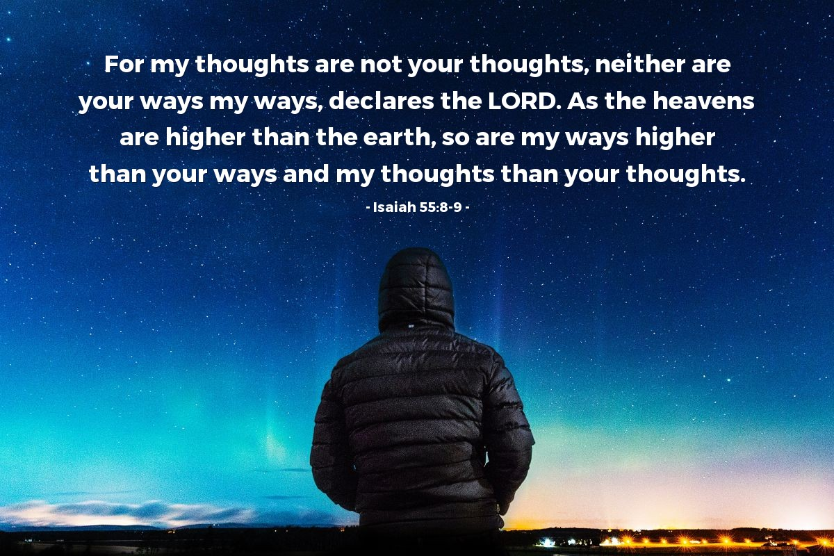 Illustration of Isaiah 55:8-9 — For my thoughts are not your thoughts, neither are your ways my ways, declares the LORD. As the heavens are higher than the earth, so are my ways higher than your ways and my thoughts than your thoughts.