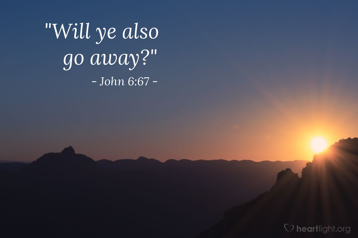"Illustration of John 6:67 — ""Will ye also go away?"""